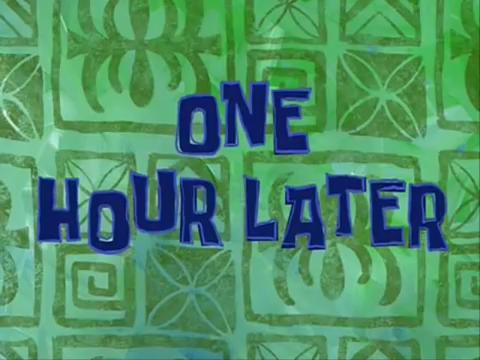 one hour later w/ Spongebob