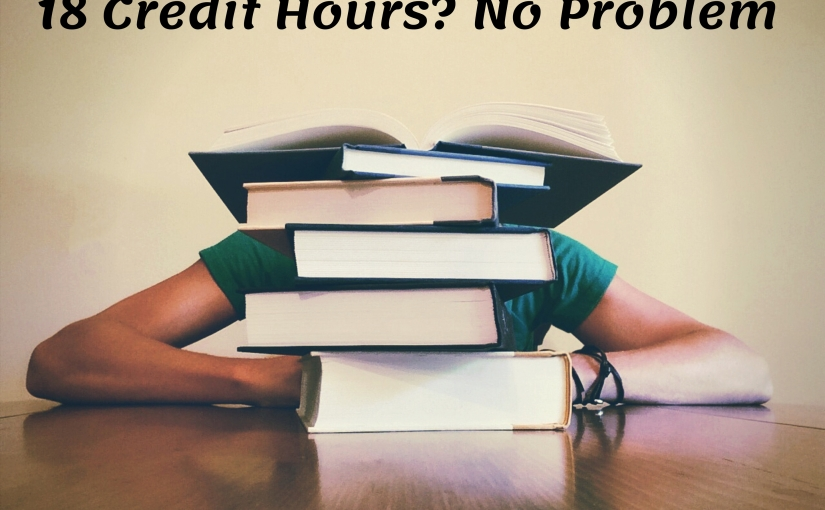 How To Take 18 Credit Hours & Still Live Your Life in College